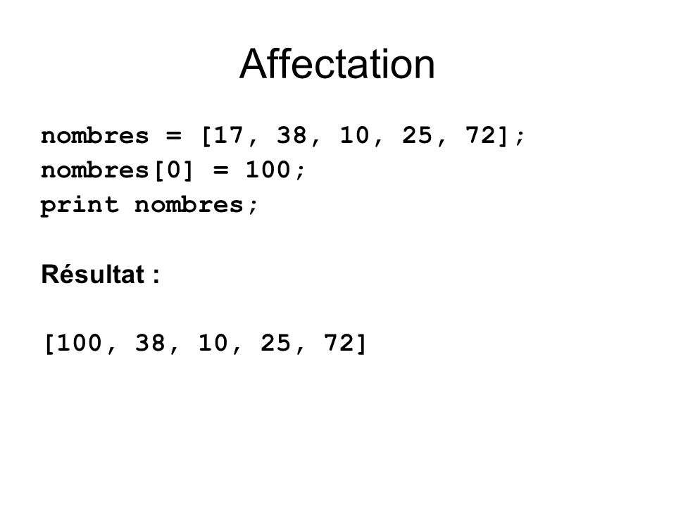Affectation nombres = [17, 38, 10, 25, 72]; nombres[0] = 100;